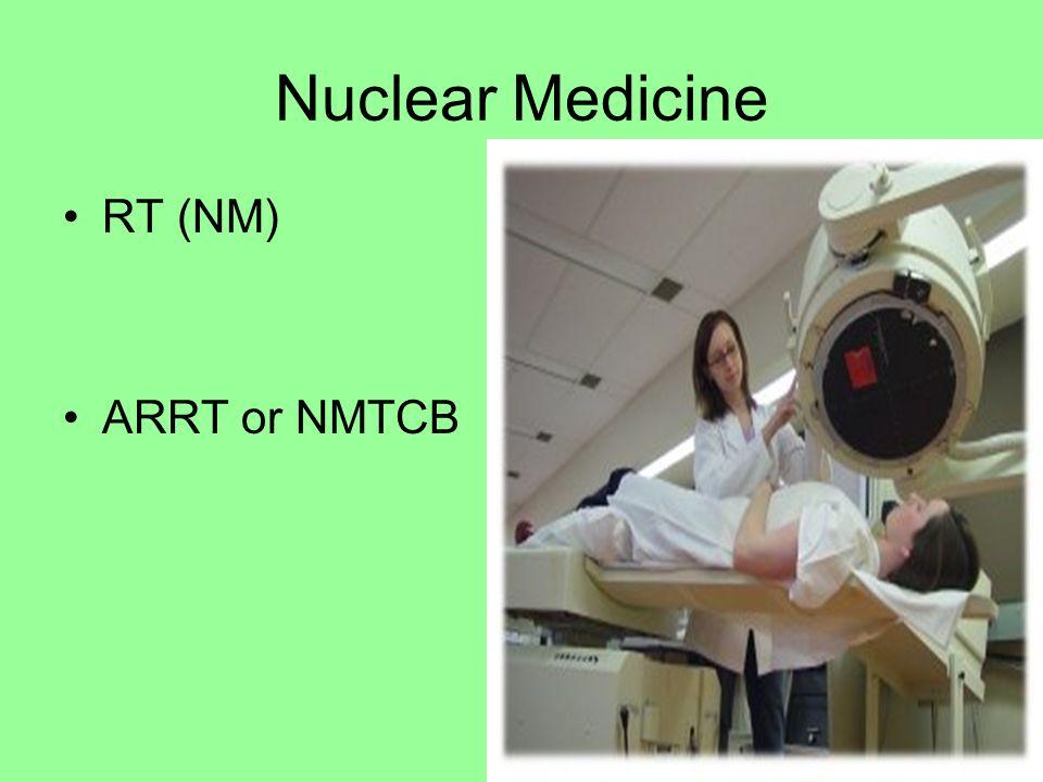 Nuclear Medicine RT (NM) ARRT or NMTCB