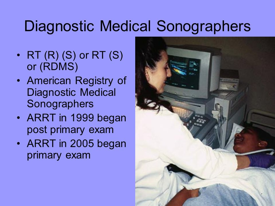 Diagnostic Medical Sonographers RT (R) (S) or RT (S) or (RDMS) American Registry of Diagnostic Medical Sonographers ARRT in 1999 began post primary ex