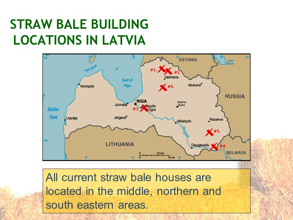 STRAW BALE BUILDING LOCATIONS IN LATVIA All current straw bale houses are located in the middle, northern and south eastern areas.