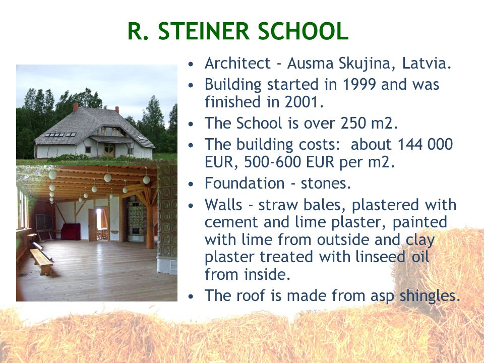 R. STEINER SCHOOL Architect - Ausma Skujina, Latvia. Building started in 1999 and was finished in 2001. The School is over 250 m2. The building costs: