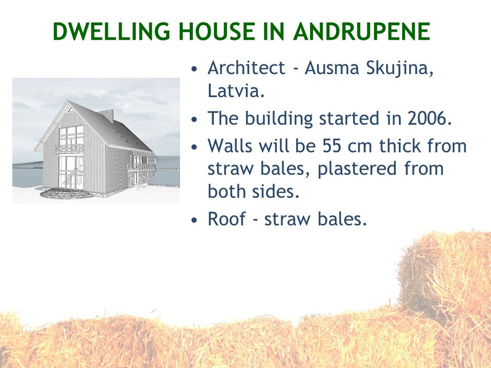 DWELLING HOUSE IN ANDRUPENE Architect - Ausma Skujina, Latvia. The building started in 2006. Walls will be 55 cm thick from straw bales, plastered fro