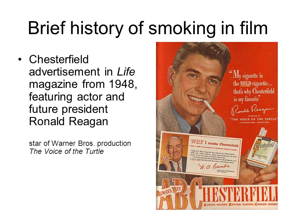Brief history of smoking in film Chesterfield advertisement in Life magazine from 1948, featuring actor and future president Ronald Reagan star of Warner Bros.