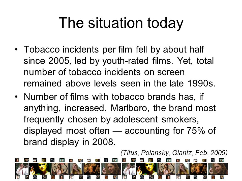 The situation today Tobacco incidents per film fell by about half since 2005, led by youth-rated films. Yet, total number of tobacco incidents on scre