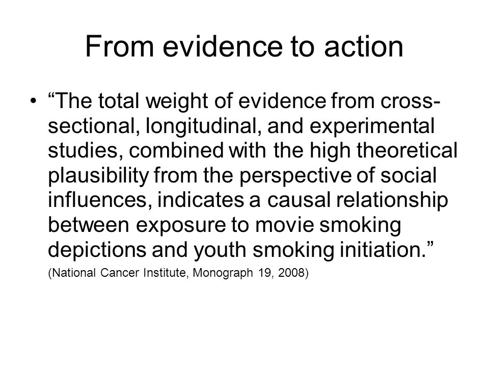 From evidence to action The total weight of evidence from cross- sectional, longitudinal, and experimental studies, combined with the high theoretical