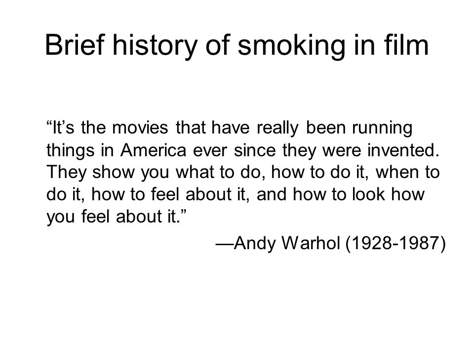 Brief history of smoking in film Its the movies that have really been running things in America ever since they were invented.