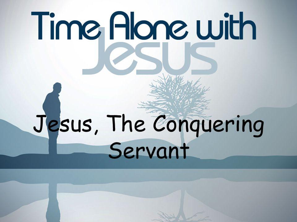 Jesus, The Conquering Servant