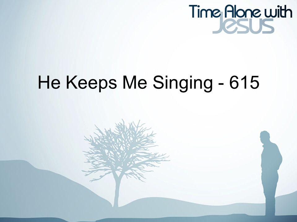 He Keeps Me Singing - 615