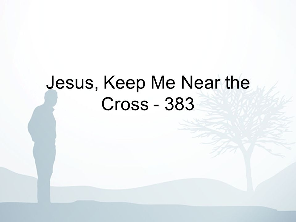 1-3 Jesus, keep me near the cross; There a precious fountain, Free to all, a healing stream, Flows from Calvrys mountain.