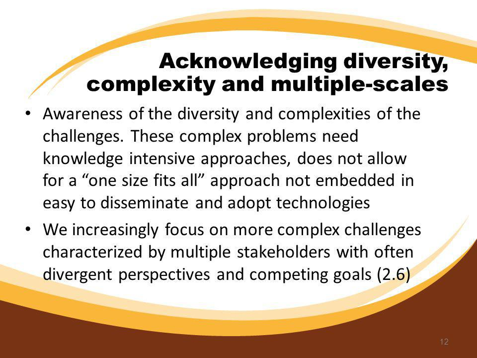 Awareness of the diversity and complexities of the challenges. These complex problems need knowledge intensive approaches, does not allow for a one si