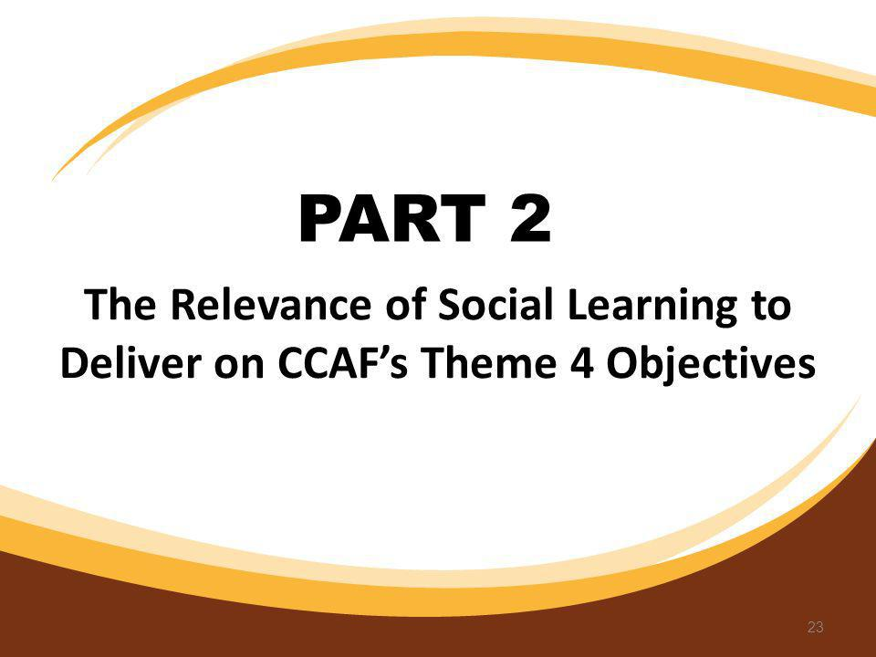 The Relevance of Social Learning to Deliver on CCAFs Theme 4 Objectives 23 PART 2