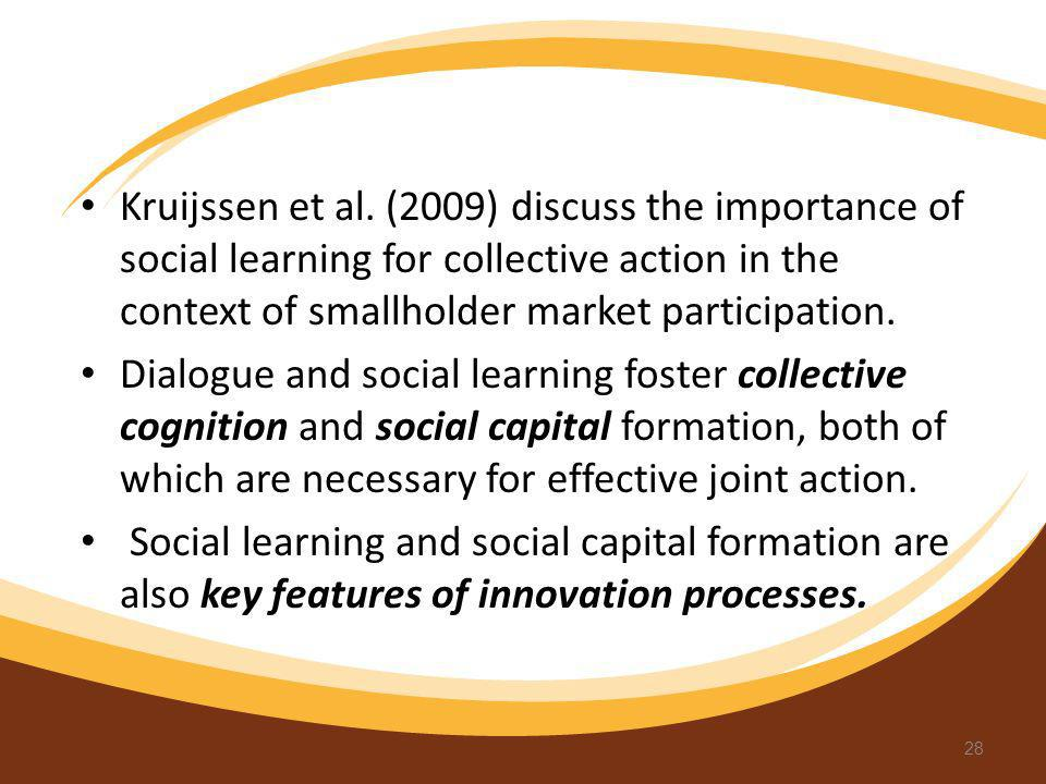 Kruijssen et al. (2009) discuss the importance of social learning for collective action in the context of smallholder market participation. Dialogue a