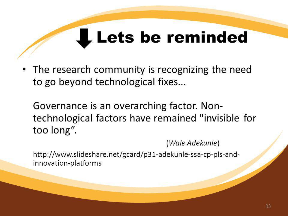 Lets be reminded The research community is recognizing the need to go beyond technological fixes... Governance is an overarching factor. Non- technolo