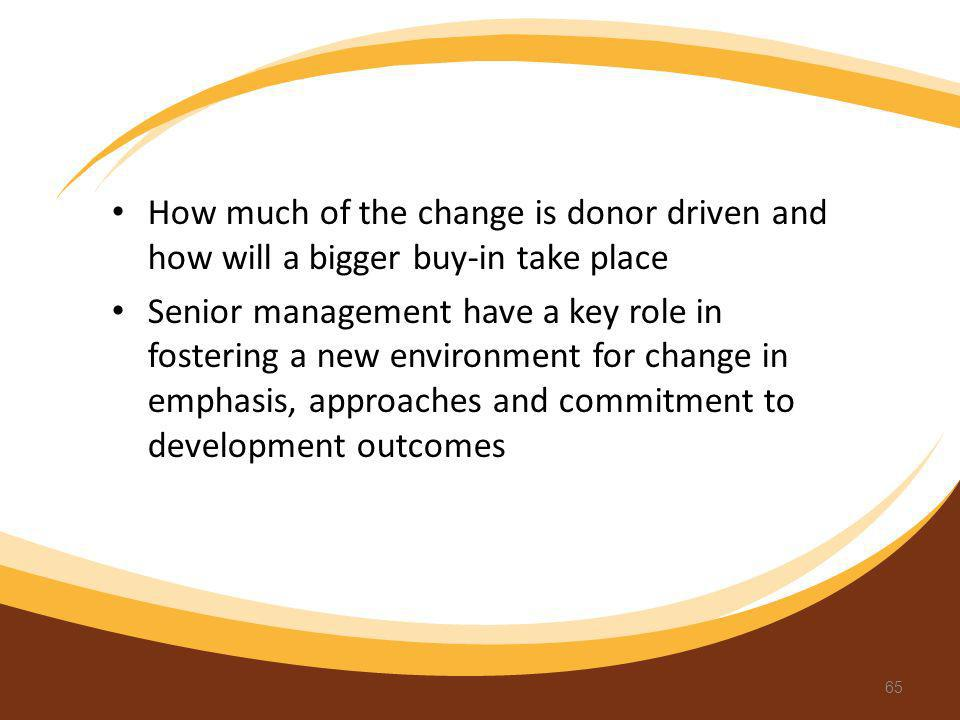 How much of the change is donor driven and how will a bigger buy-in take place Senior management have a key role in fostering a new environment for ch