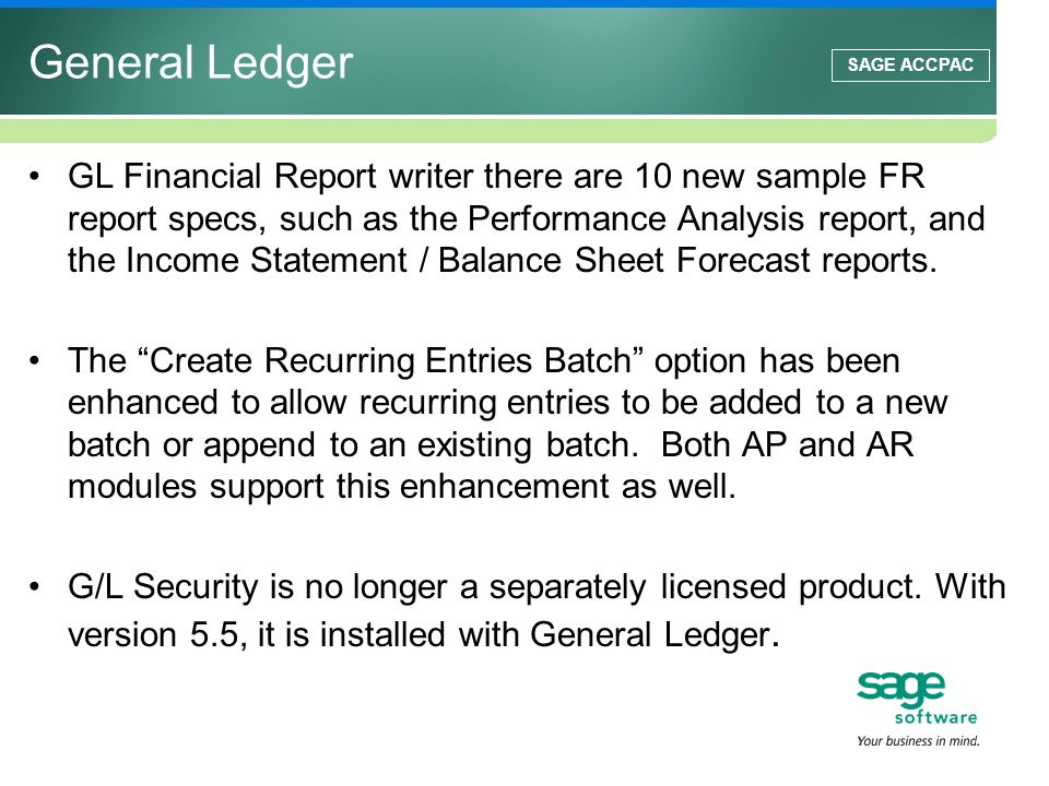 SAGE ACCPAC General Ledger GL Financial Report writer there are 10 new sample FR report specs, such as the Performance Analysis report, and the Income