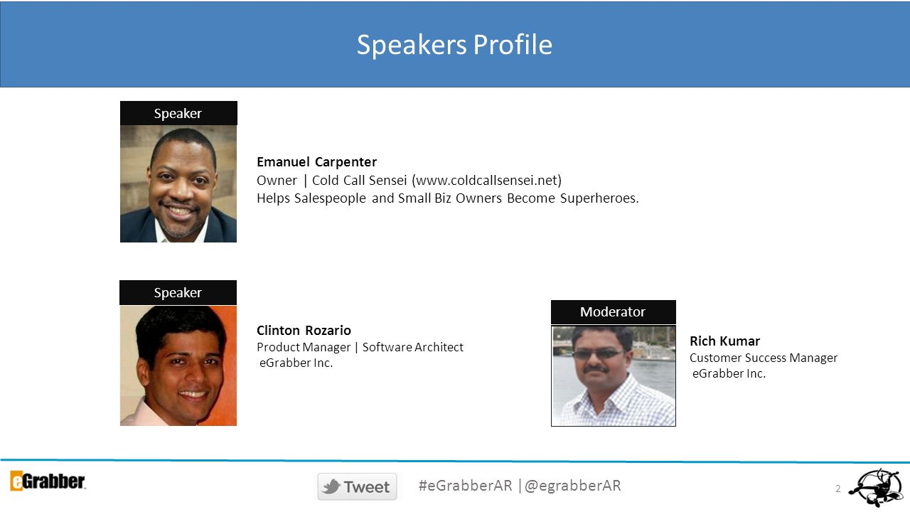 2 Speakers Profile Clinton Rozario Product Manager | Software Architect eGrabber Inc. Rich Kumar Customer Success Manager eGrabber Inc. Emanuel Carpen