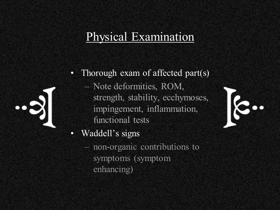 Physical Examination Thorough exam of affected part(s) –Note deformities, ROM, strength, stability, ecchymoses, impingement, inflammation, functional