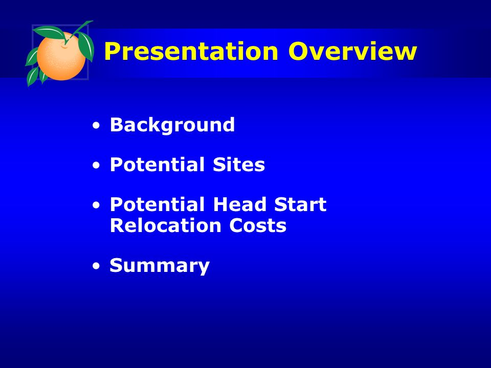 Presentation Overview Background Potential Sites Potential Head Start Relocation Costs Summary