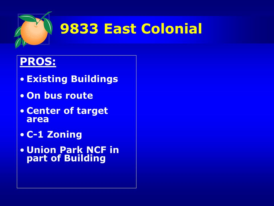 9833 East Colonial PROS: Existing Buildings On bus route Center of target area C-1 Zoning Union Park NCF in part of Building