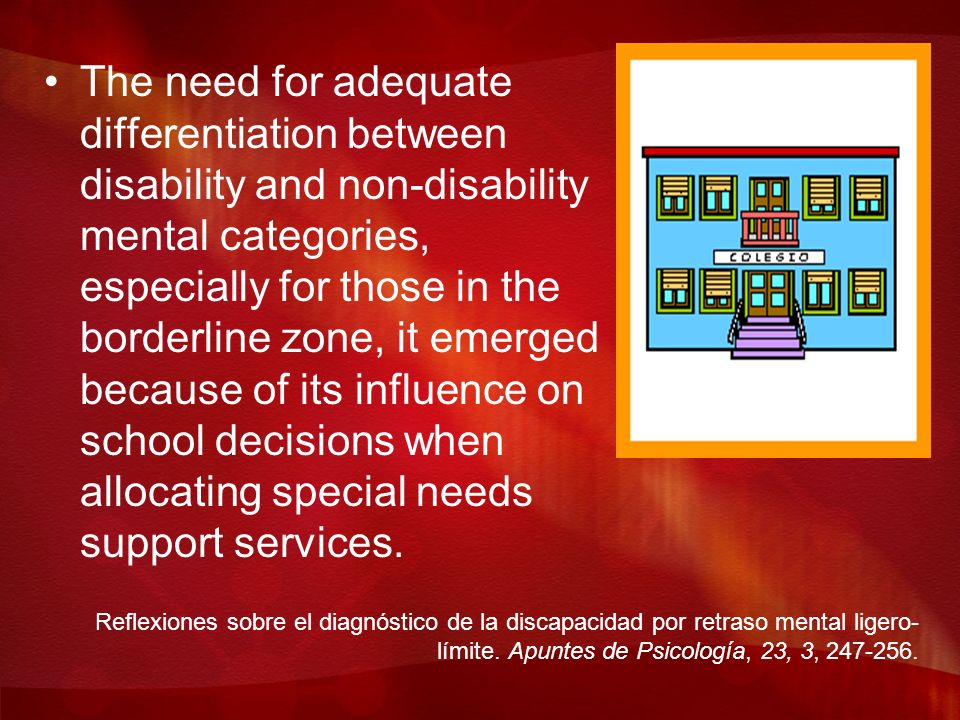 The need for adequate differentiation between disability and non-disability mental categories, especially for those in the borderline zone, it emerged because of its influence on school decisions when allocating special needs support services.