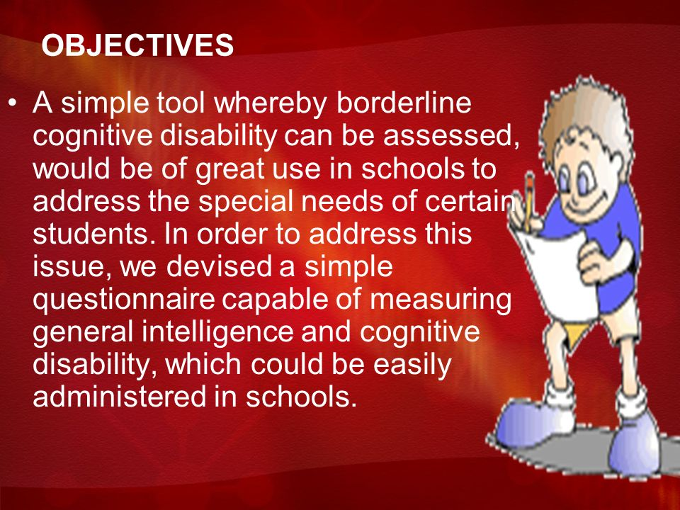 OBJECTIVES A simple tool whereby borderline cognitive disability can be assessed, would be of great use in schools to address the special needs of certain students.