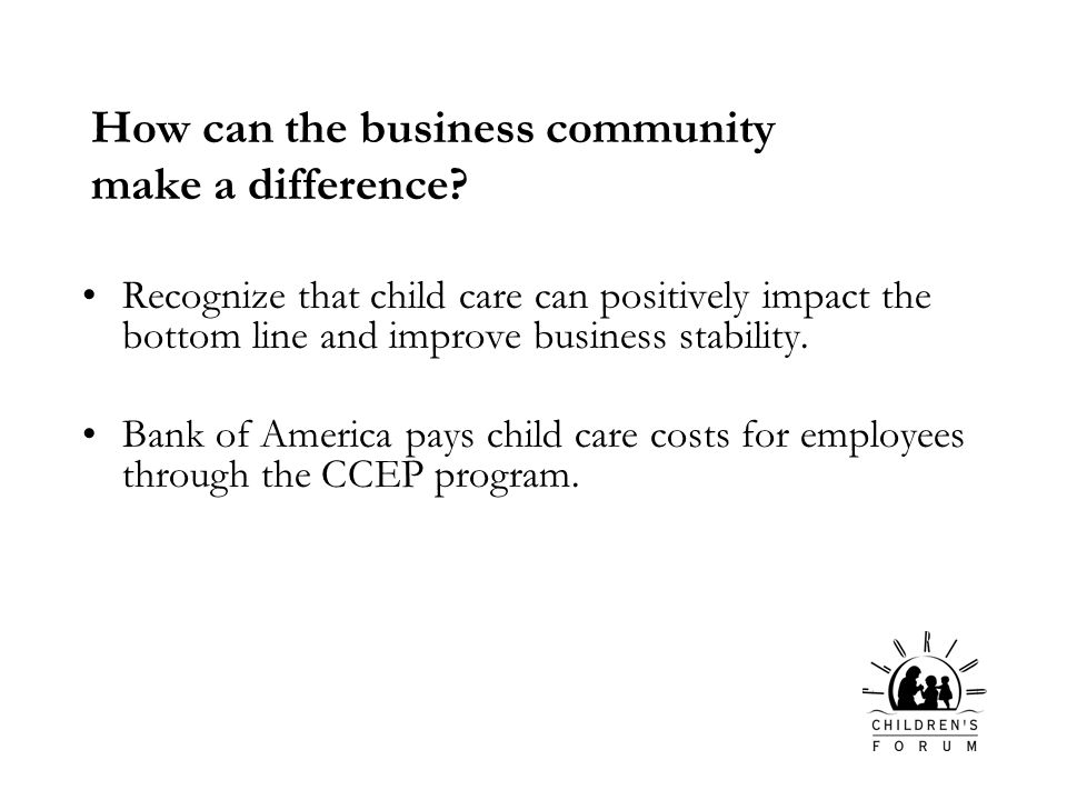 Recognize that child care can positively impact the bottom line and improve business stability.
