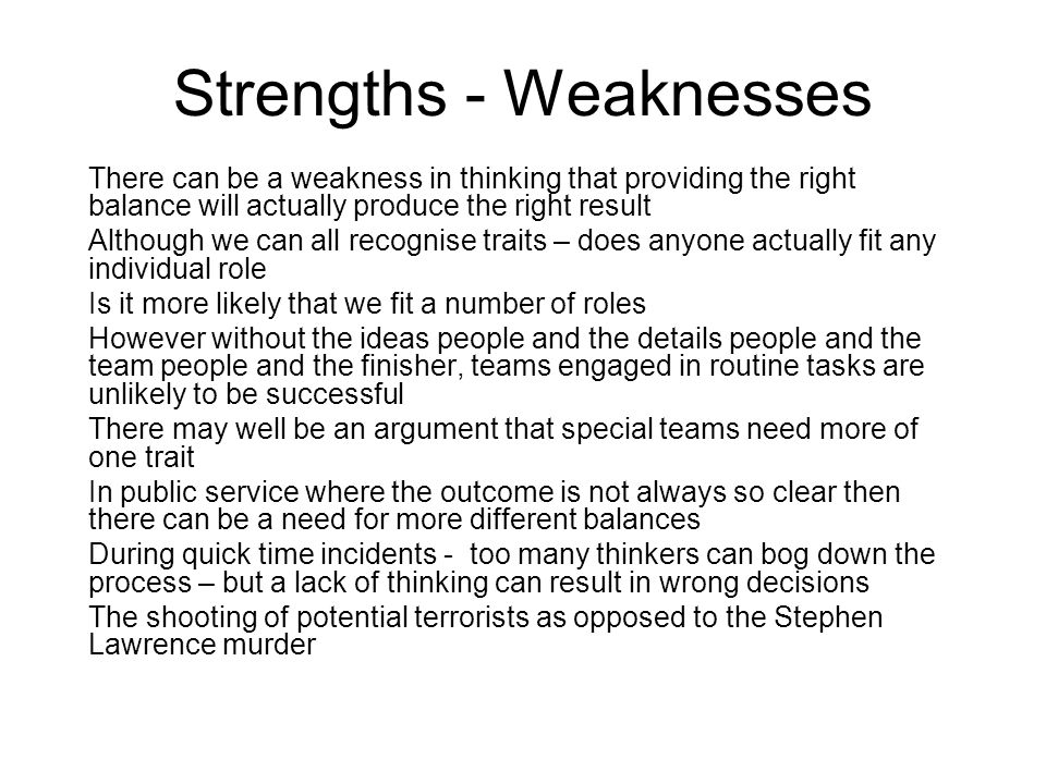 Strengths - Weaknesses There can be a weakness in thinking that providing the right balance will actually produce the right result Although we can all