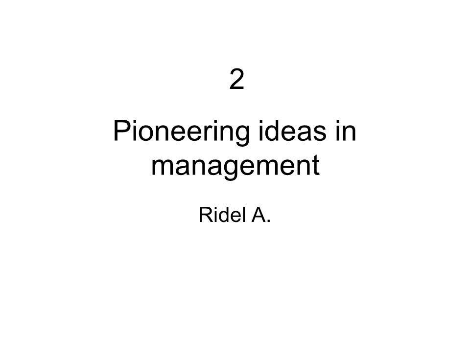 2-Pioneering ideas in management 2 Preclassical contributors Classical viewpoint Behavioral viewpoint Quantitative viewpoint Contemporary viewpoint Scientific management Bureaucratic management Administrative management Early behaviorist Hawthorne studies relations movement Behavioral science approach Management science Operation management Management information system System theories Contingency theories Emerging view Management theories