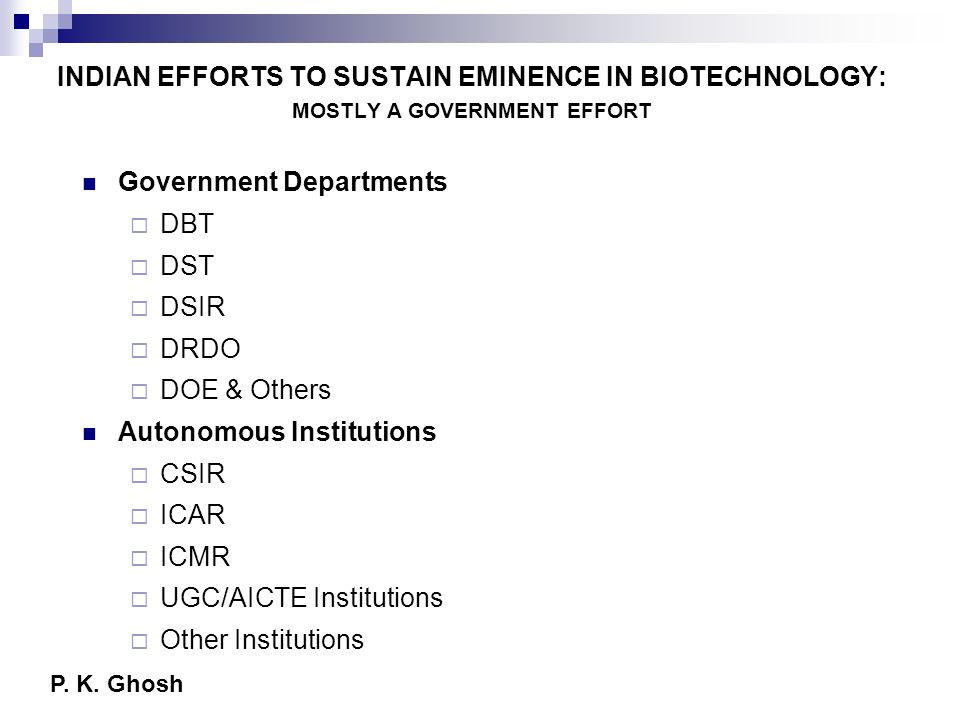 INDIAN BIOTECH IN GLOBAL CONTEXT Publications and Patents filings on the rise Leadership in innovation is yet narrow R&D Institutes & Universities low in Global ranking Research in Industry not significant yet Innovation and Application not strongly linked Academia not ready to take risk for a venture P.