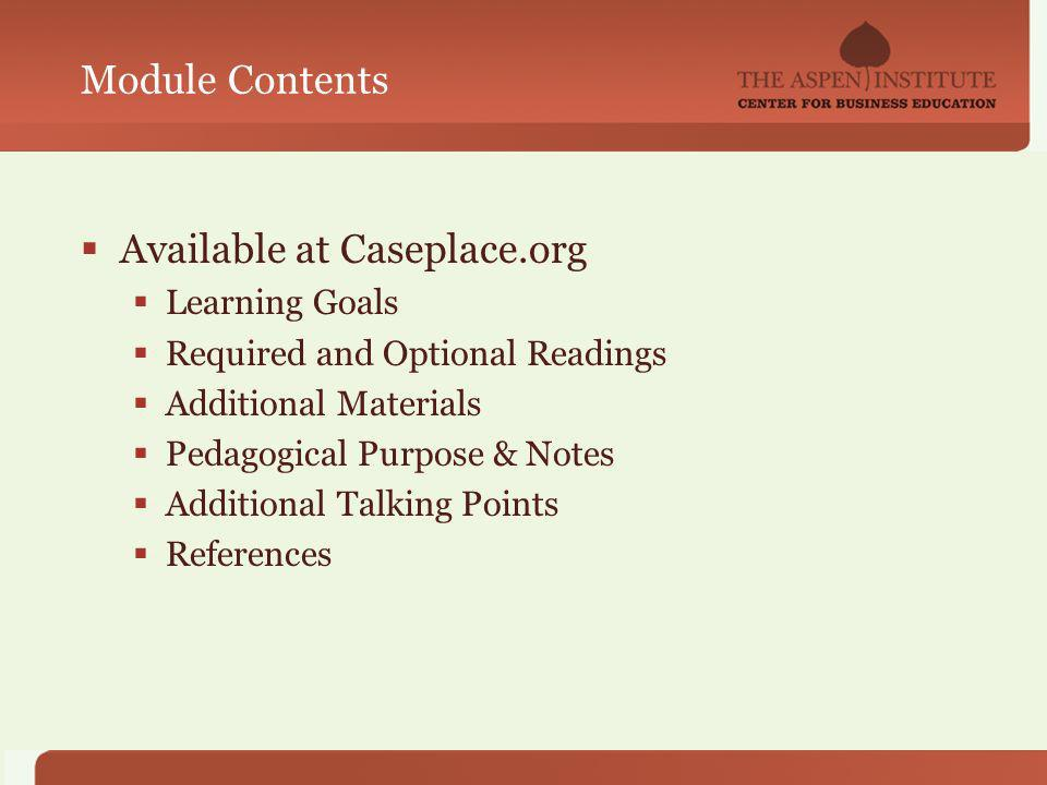 Module Contents Available at Caseplace.org Learning Goals Required and Optional Readings Additional Materials Pedagogical Purpose & Notes Additional Talking Points References