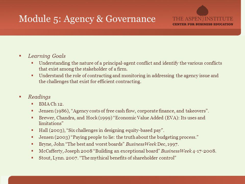 Module 5: Agency & Governance Learning Goals Understanding the nature of a principal-agent conflict and identify the various conflicts that exist among the stakeholder of a firm.
