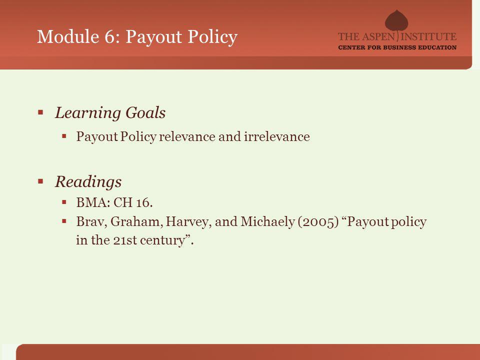 Module 6: Payout Policy Learning Goals Payout Policy relevance and irrelevance Readings BMA: CH 16.