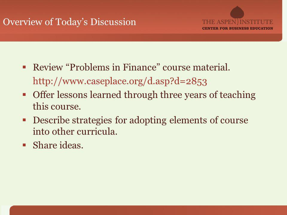 Overview of Todays Discussion Review Problems in Finance course material.
