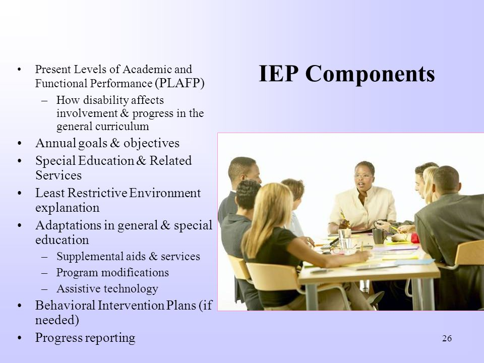 Developing the IEP The IEP Team must consider… Strengths of the child Concerns of parents for enhancing their childs education Results of the childs i