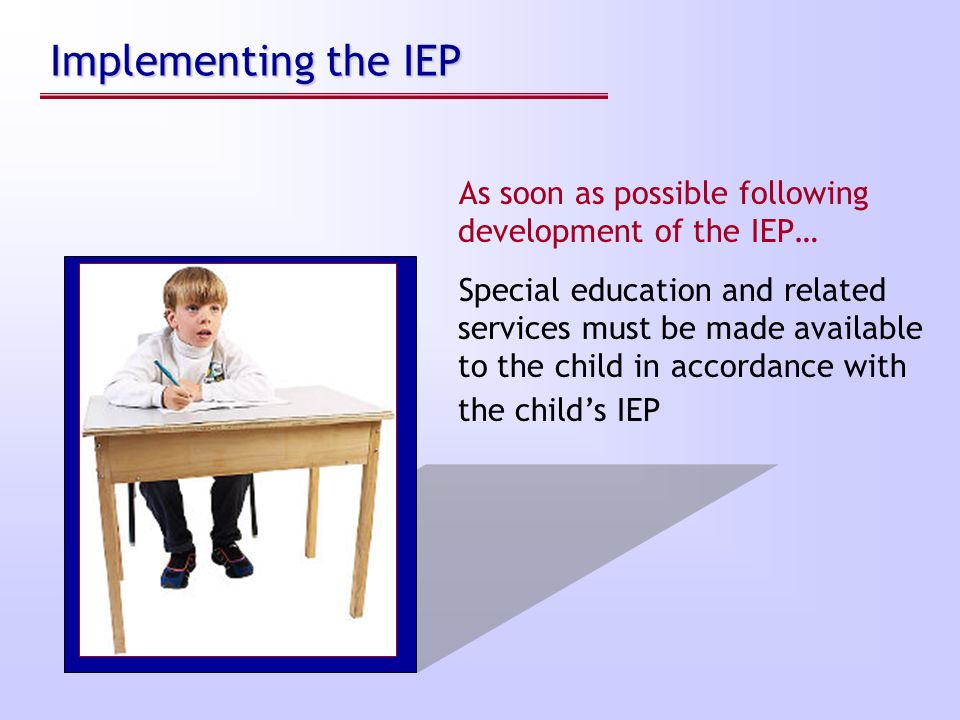 Steps: The Basics of Special Education Process under IDEA Step 7. Step 7. Services are provided