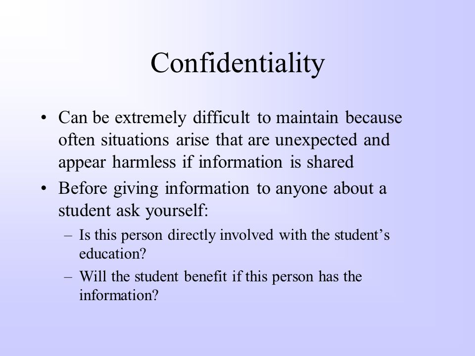 Confidentiality What information do children and their families have the right to expect will be kept confidential? –Results of formal and informal as