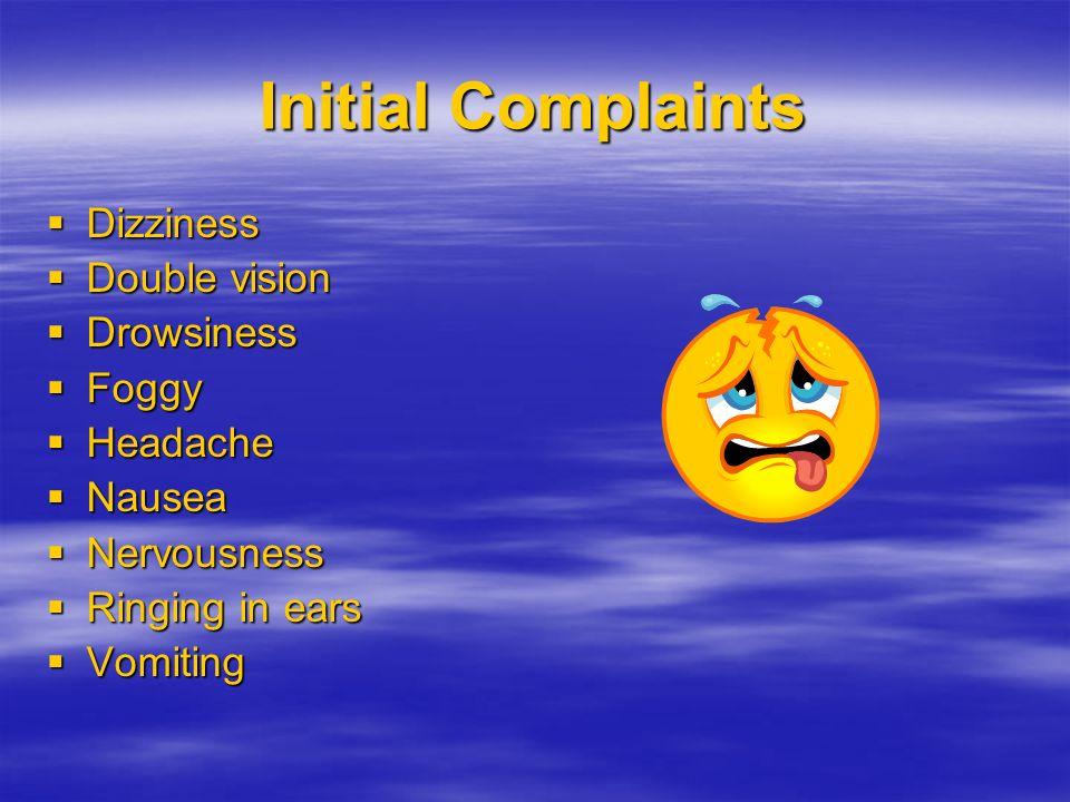 Initial Complaints Dizziness Dizziness Double vision Double vision Drowsiness Drowsiness Foggy Foggy Headache Headache Nausea Nausea Nervousness Nervo