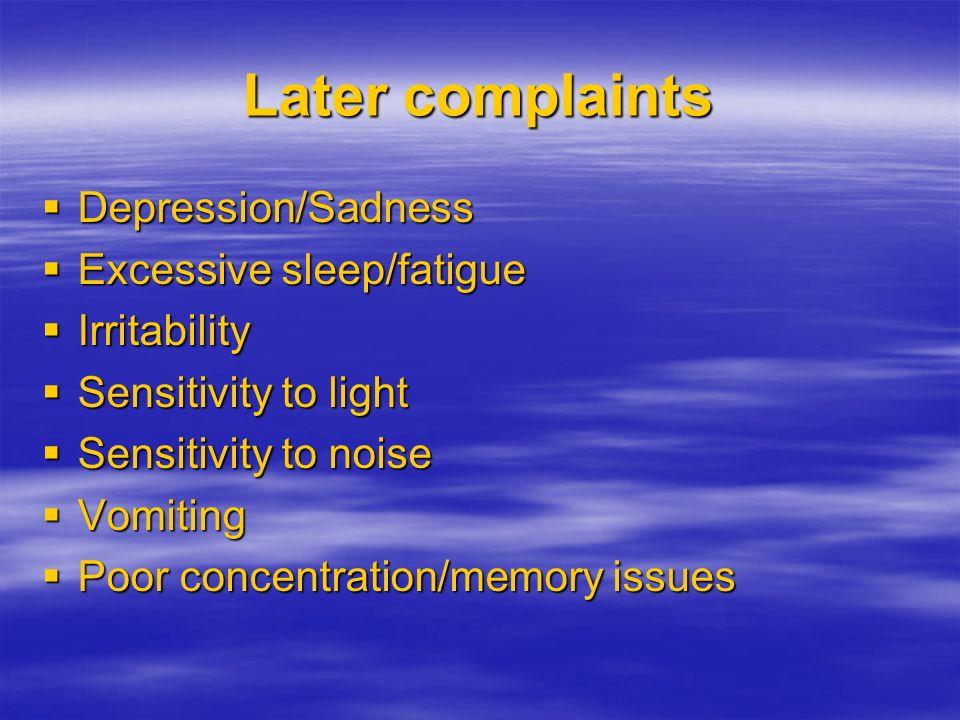 Later complaints Depression/Sadness Depression/Sadness Excessive sleep/fatigue Excessive sleep/fatigue Irritability Irritability Sensitivity to light