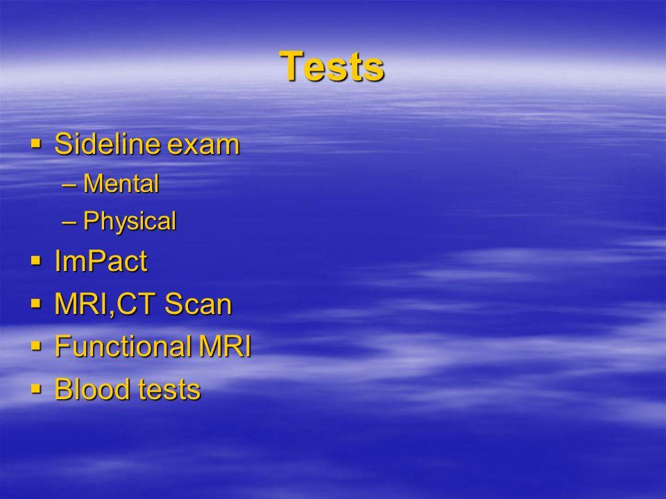 Tests Sideline exam Sideline exam –Mental –Physical ImPact ImPact MRI,CT Scan MRI,CT Scan Functional MRI Functional MRI Blood tests Blood tests