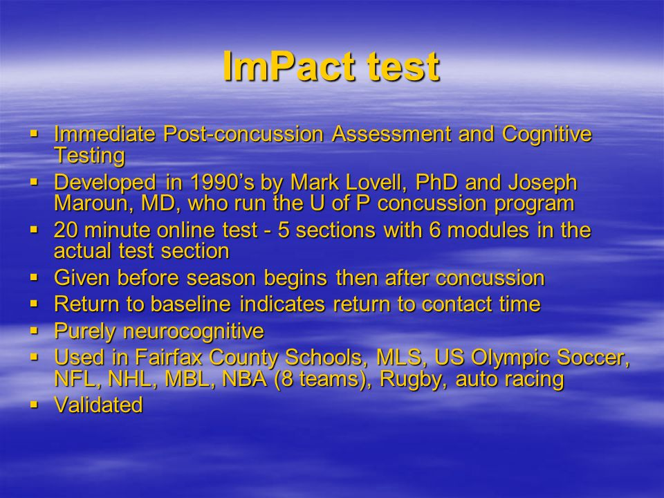 ImPact test Immediate Post-concussion Assessment and Cognitive Testing Immediate Post-concussion Assessment and Cognitive Testing Developed in 1990s b