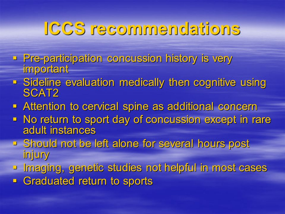 ICCS recommendations Pre-participation concussion history is very important Pre-participation concussion history is very important Sideline evaluation