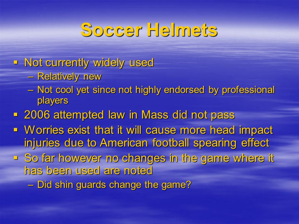 Soccer Helmets Not currently widely used Not currently widely used –Relatively new –Not cool yet since not highly endorsed by professional players 200