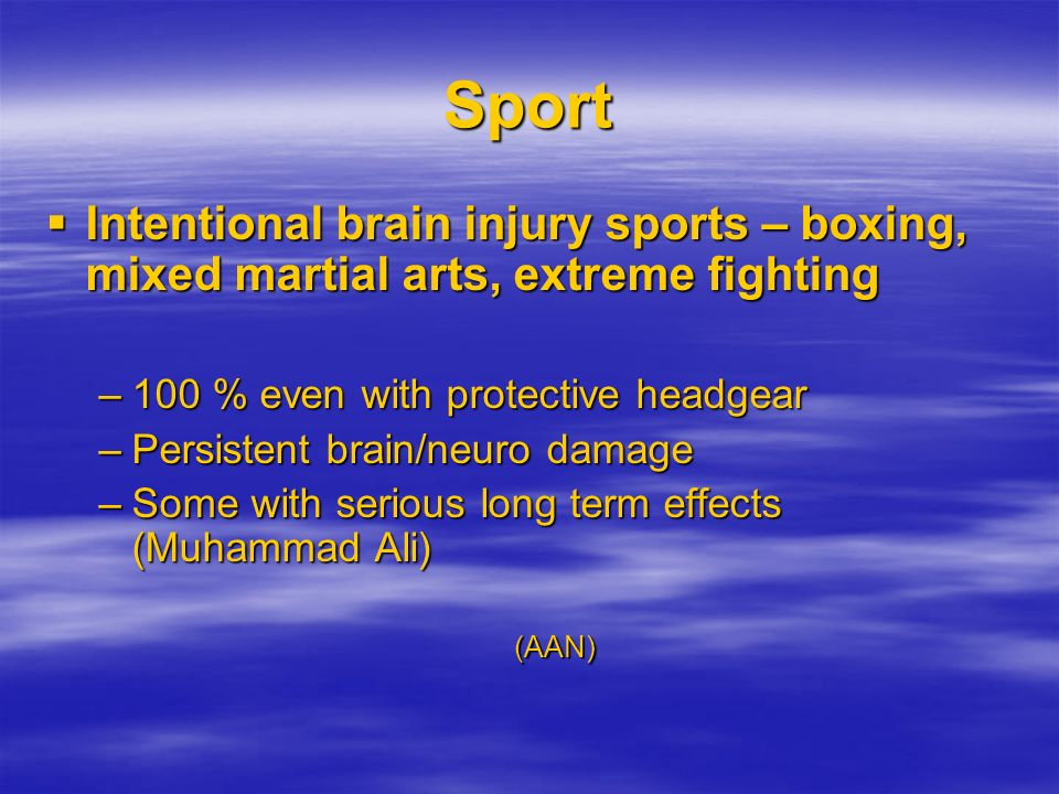 Sport Intentional brain injury sports – boxing, mixed martial arts, extreme fighting Intentional brain injury sports – boxing, mixed martial arts, ext