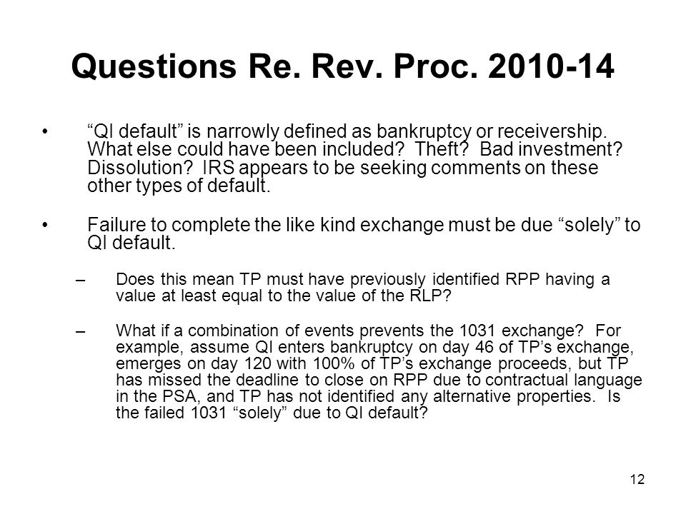 12 Questions Re. Rev. Proc. 2010-14 QI default is narrowly defined as bankruptcy or receivership.