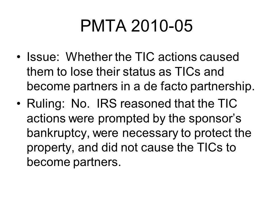 PMTA 2010-05 Issue: Whether the TIC actions caused them to lose their status as TICs and become partners in a de facto partnership.