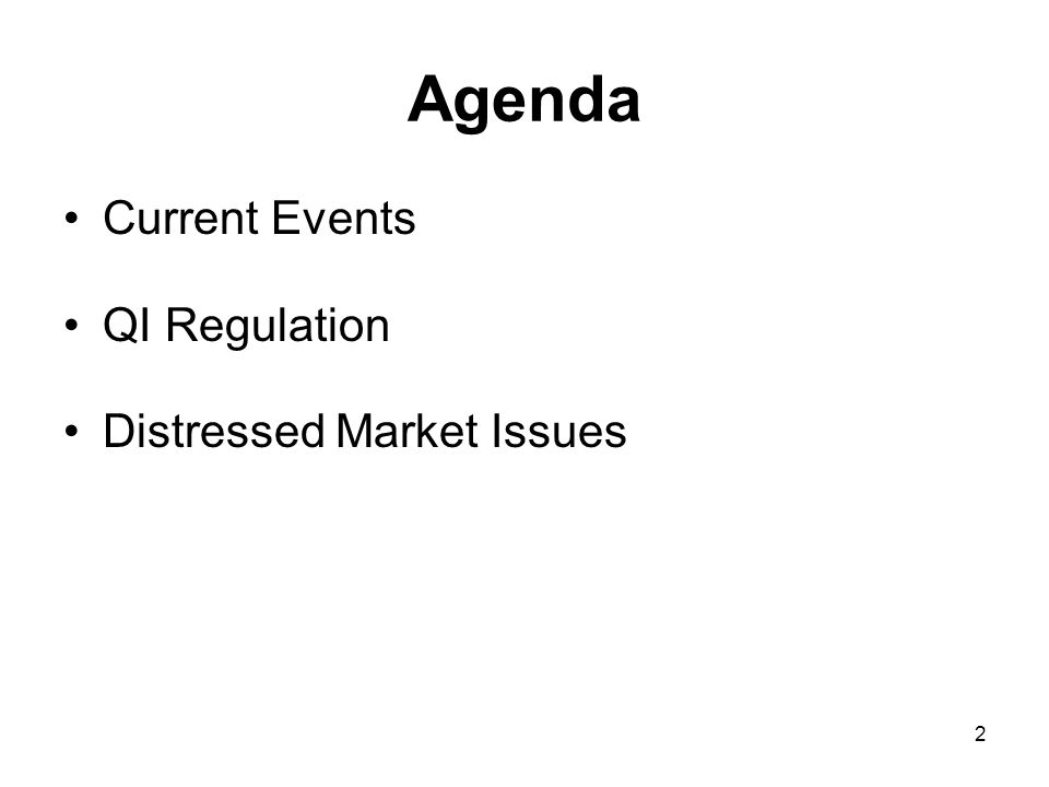 2 Agenda Current Events QI Regulation Distressed Market Issues