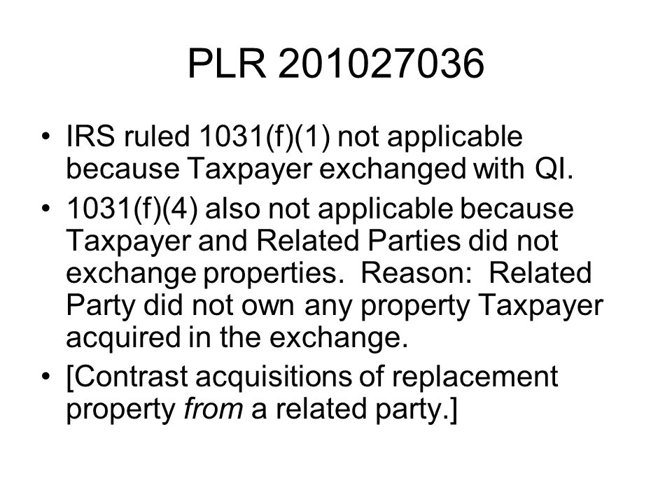 PLR 201027036 IRS ruled 1031(f)(1) not applicable because Taxpayer exchanged with QI.