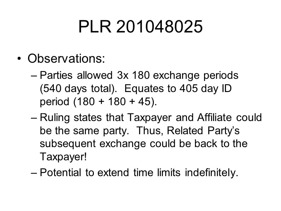 PLR 201048025 Observations: –Parties allowed 3x 180 exchange periods (540 days total).