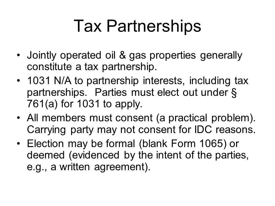 Tax Partnerships Jointly operated oil & gas properties generally constitute a tax partnership.