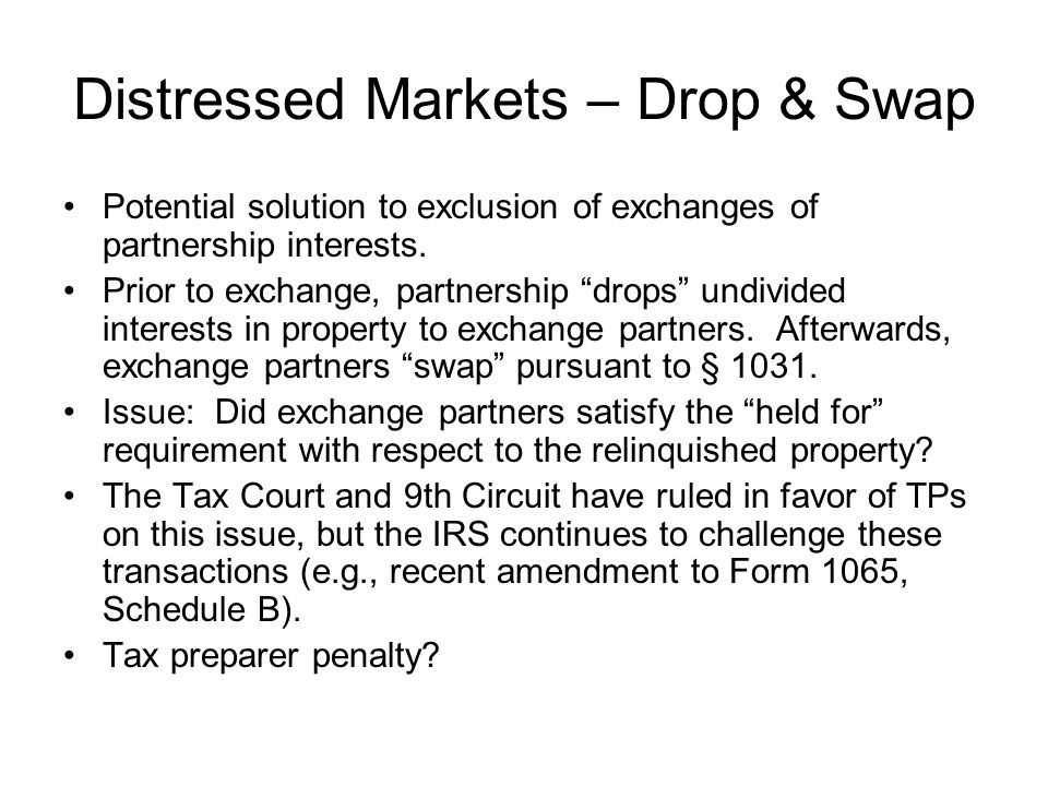 Distressed Markets – Drop & Swap Potential solution to exclusion of exchanges of partnership interests.