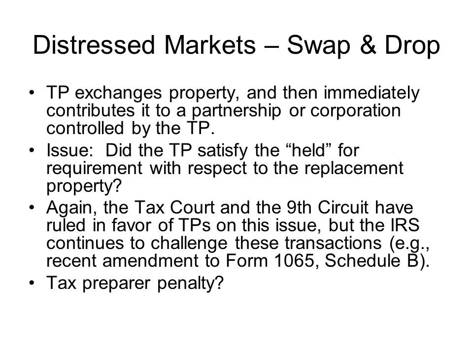 Distressed Markets – Swap & Drop TP exchanges property, and then immediately contributes it to a partnership or corporation controlled by the TP.